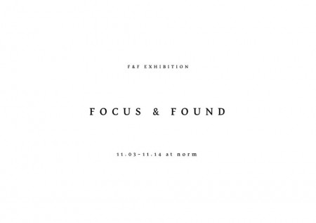 F&F exhibition [ FOCUS & FOUND ]